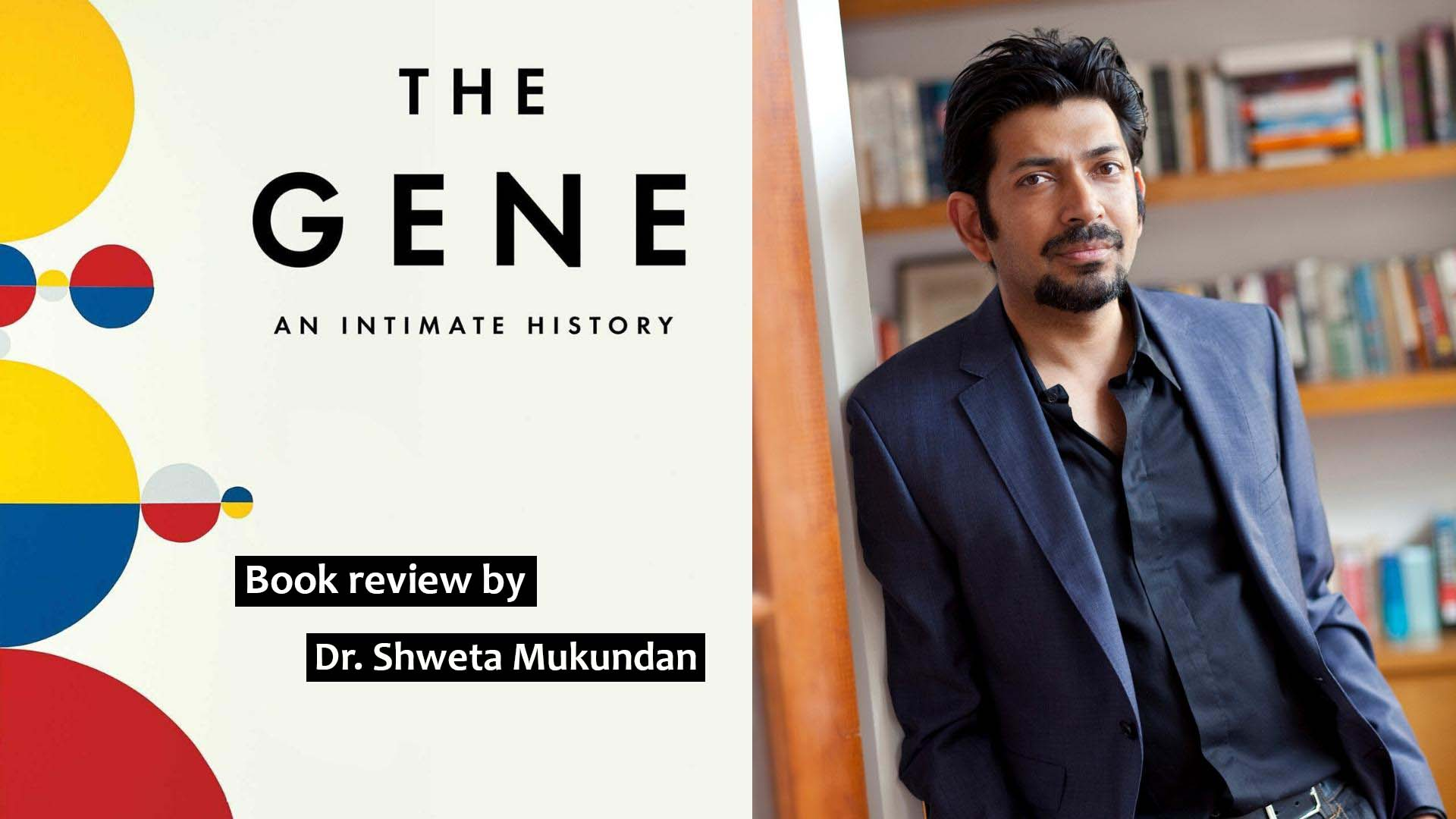Book Review: The Gene-an intimate history by Siddhartha Mukherjee